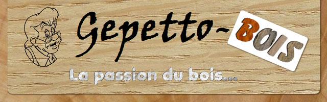 Gepetto bois… La passion du bois